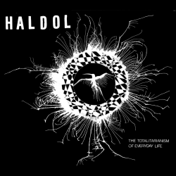 HALDOL - The Totalitarianism Of Every Day Life Lp