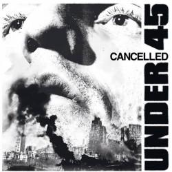"UNDER 45 - Cancelled 12"""